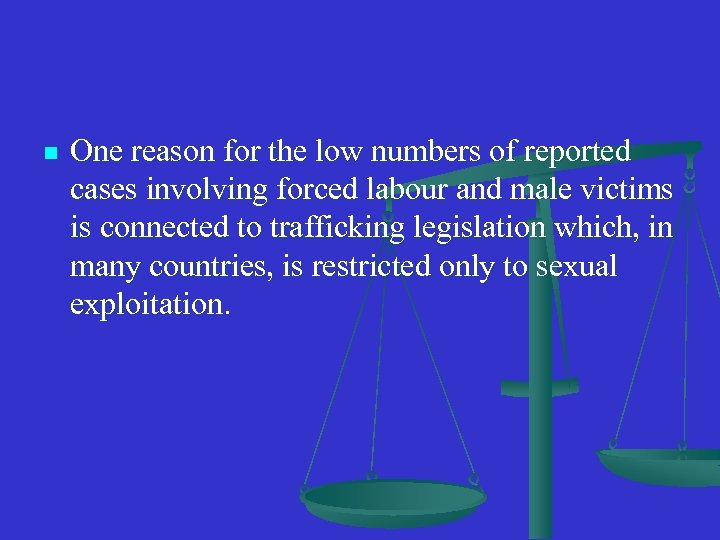 n One reason for the low numbers of reported cases involving forced labour and