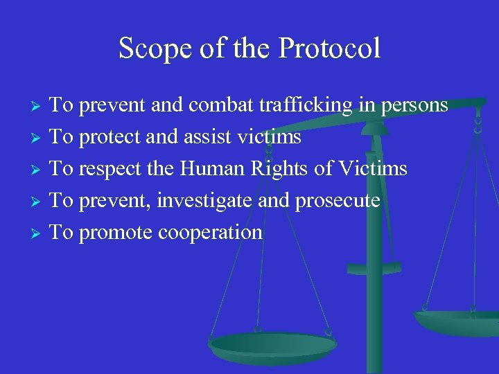 Scope of the Protocol To prevent and combat trafficking in persons Ø To protect