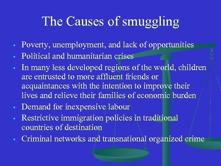 The Causes of smuggling • • • Poverty, unemployment, and lack of opportunities Political