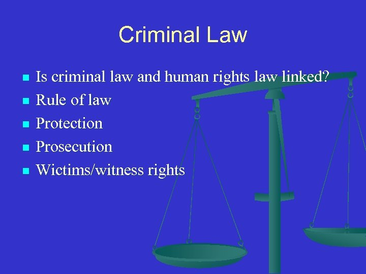 Criminal Law n n n Is criminal law and human rights law linked? Rule