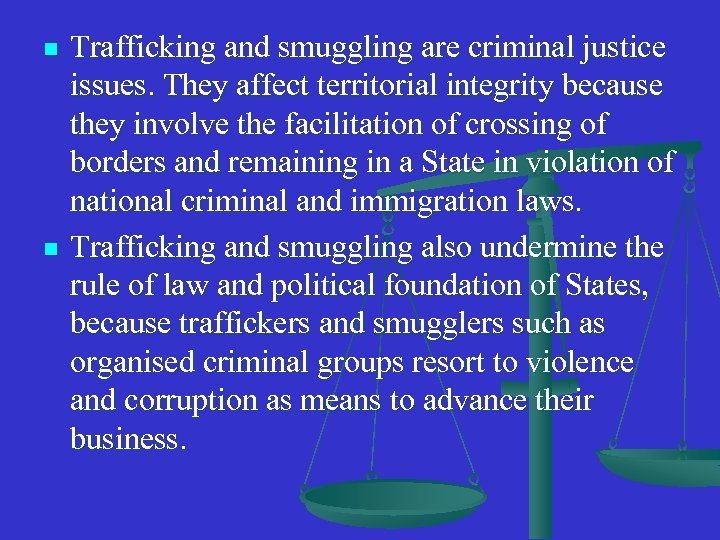 n n Trafficking and smuggling are criminal justice issues. They affect territorial integrity because
