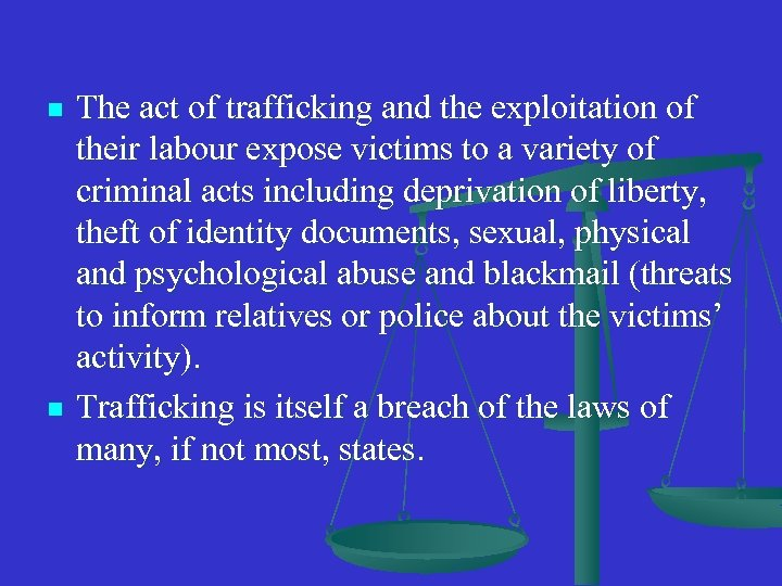 n n The act of trafficking and the exploitation of their labour expose victims