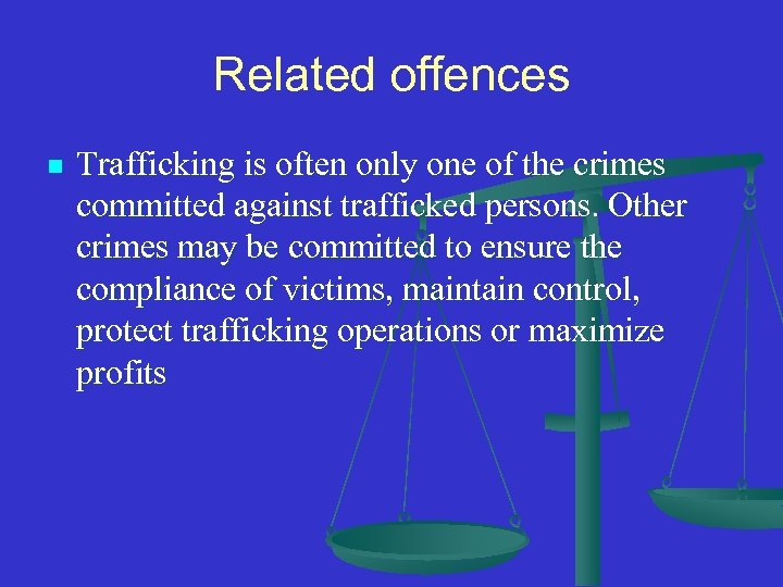 Related offences n Trafficking is often only one of the crimes committed against trafficked