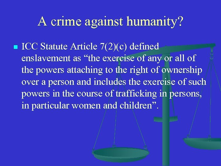 """A crime against humanity? n ICC Statute Article 7(2)(c) defined enslavement as """"the exercise"""
