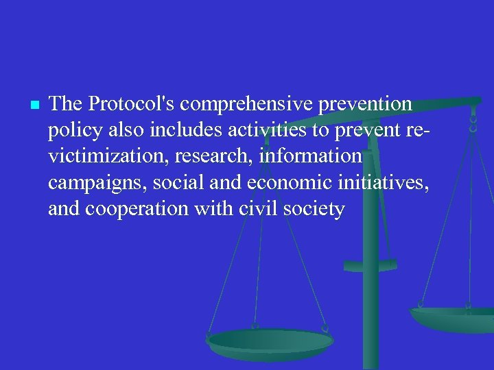 n The Protocol's comprehensive prevention policy also includes activities to prevent revictimization, research, information