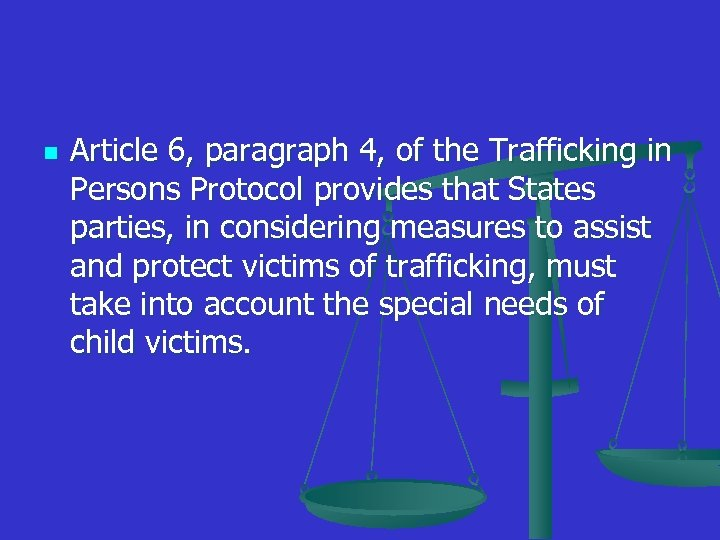 n Article 6, paragraph 4, of the Trafficking in Persons Protocol provides that States