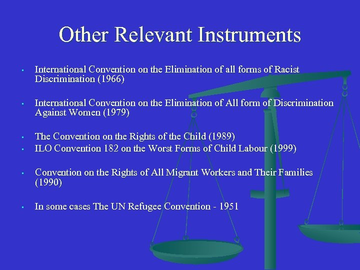 Other Relevant Instruments • International Convention on the Elimination of all forms of Racist