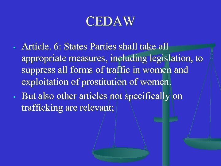CEDAW • • Article. 6: States Parties shall take all appropriate measures, including legislation,