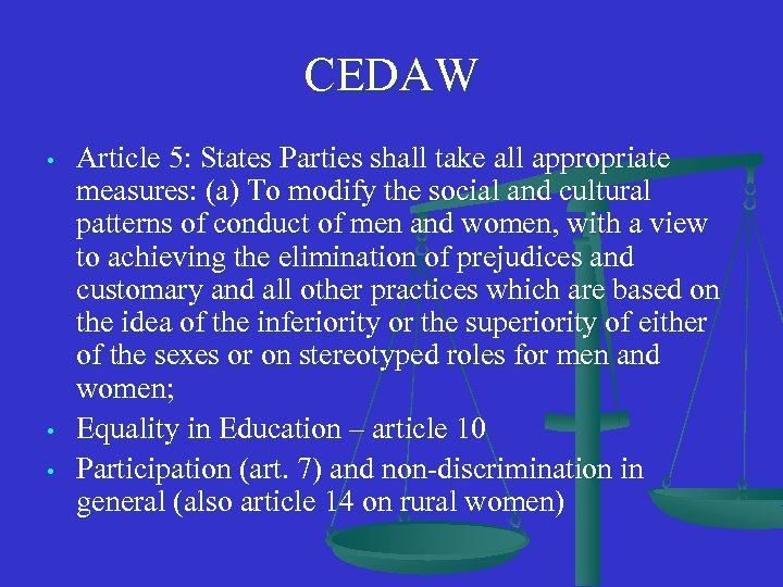 CEDAW • • • Article 5: States Parties shall take all appropriate measures: (a)