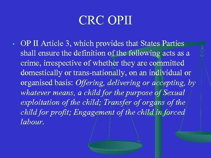 CRC OPII • OP II Article 3, which provides that States Parties shall ensure