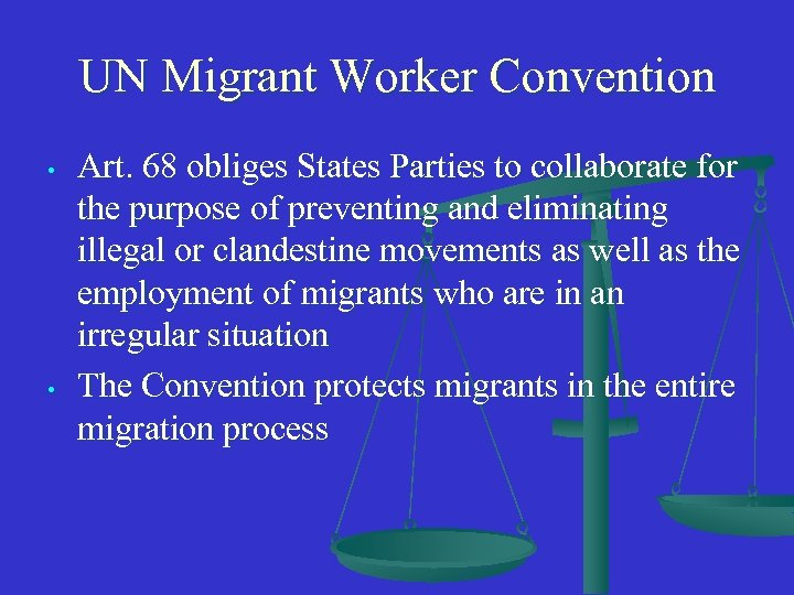 UN Migrant Worker Convention • • Art. 68 obliges States Parties to collaborate for