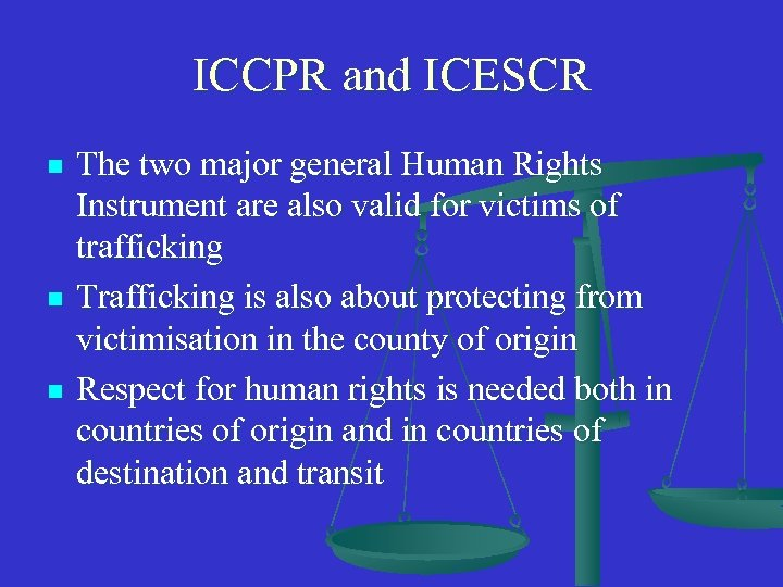 ICCPR and ICESCR n n n The two major general Human Rights Instrument are