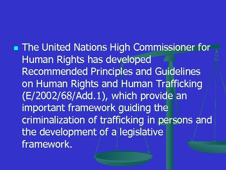 n The United Nations High Commissioner for Human Rights has developed Recommended Principles and