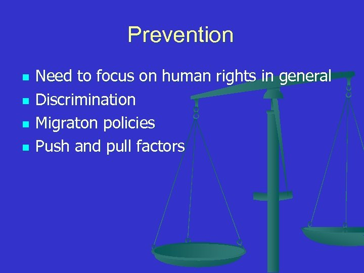 Prevention n n Need to focus on human rights in general Discrimination Migraton policies