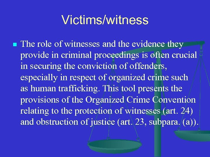 Victims/witness n The role of witnesses and the evidence they provide in criminal proceedings