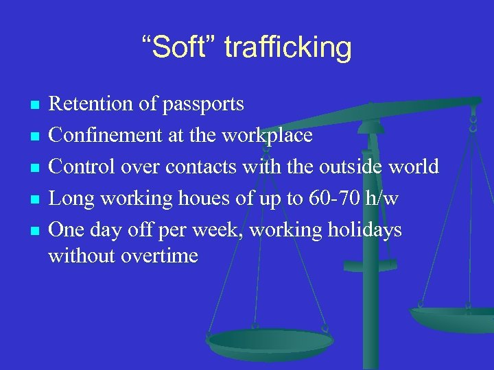 """""""Soft"""" trafficking n n n Retention of passports Confinement at the workplace Control over"""