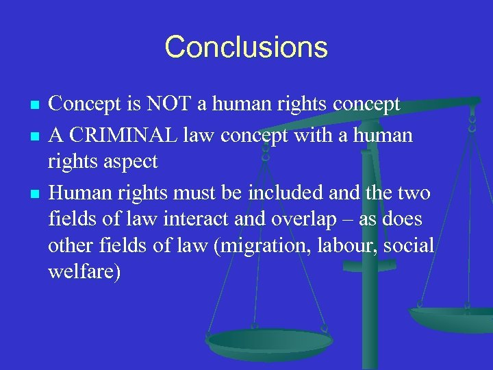 Conclusions n n n Concept is NOT a human rights concept A CRIMINAL law