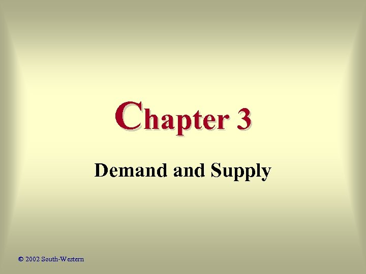 Chapter 3 Demand Supply © 2002 South-Western
