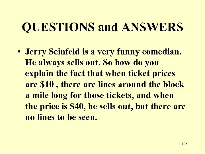 QUESTIONS and ANSWERS • Jerry Seinfeld is a very funny comedian. He always sells
