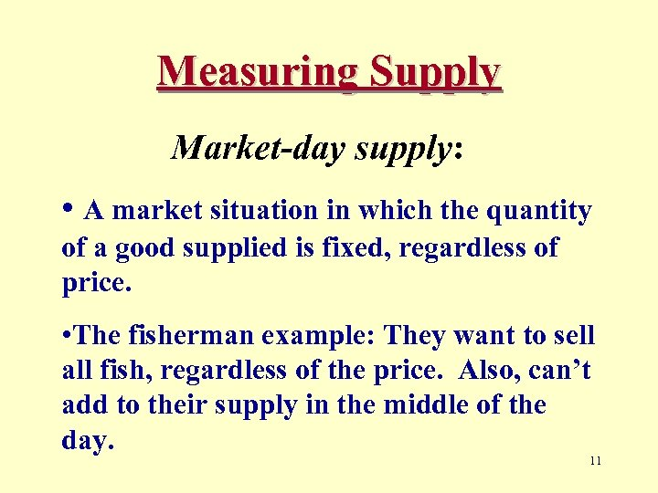 Measuring Supply Market-day supply: • A market situation in which the quantity of a