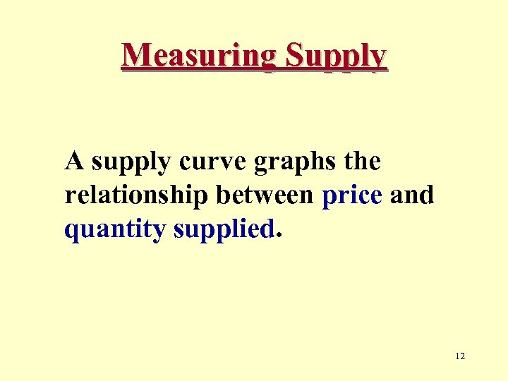 Measuring Supply A supply curve graphs the relationship between price and quantity supplied. 12