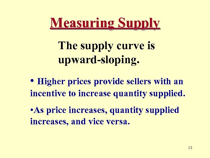 Measuring Supply The supply curve is upward-sloping. • Higher prices provide sellers with an