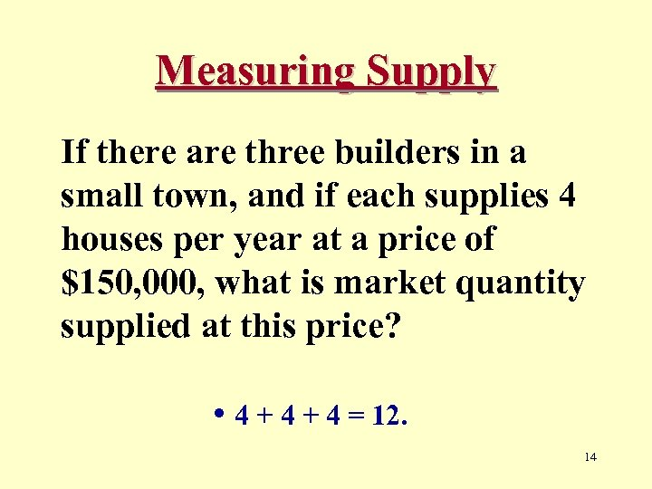 Measuring Supply If there are three builders in a small town, and if each