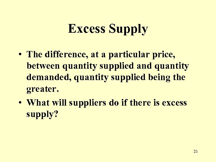 Excess Supply • The difference, at a particular price, between quantity supplied and quantity