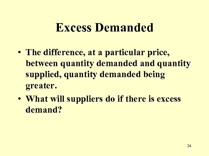 Excess Demanded • The difference, at a particular price, between quantity demanded and quantity