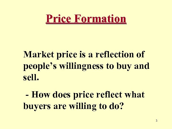Price Formation Market price is a reflection of people's willingness to buy and sell.