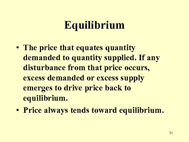 Equilibrium • The price that equates quantity demanded to quantity supplied. If any disturbance