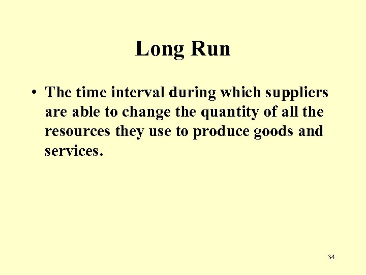 Long Run • The time interval during which suppliers are able to change the