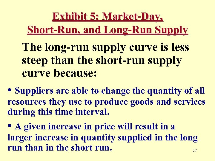 Exhibit 5: Market-Day, Short-Run, and Long-Run Supply The long-run supply curve is less steep