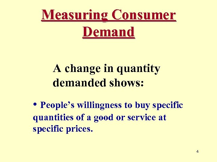 Measuring Consumer Demand A change in quantity demanded shows: • People's willingness to buy
