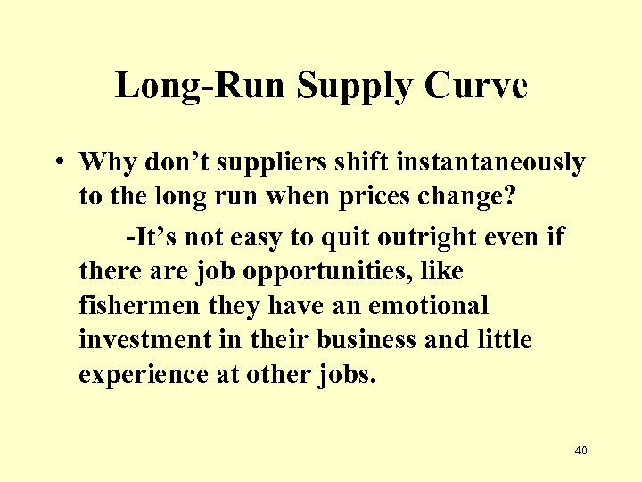 Long-Run Supply Curve • Why don't suppliers shift instantaneously to the long run when