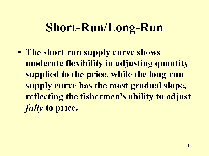 Short-Run/Long-Run • The short-run supply curve shows moderate flexibility in adjusting quantity supplied to