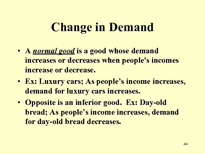 Change in Demand • A normal good is a good whose demand increases or