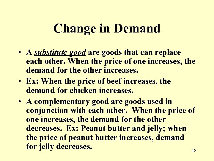 Change in Demand • A substitute good are goods that can replace each other.