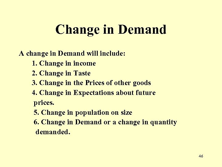 Change in Demand A change in Demand will include: 1. Change in income 2.