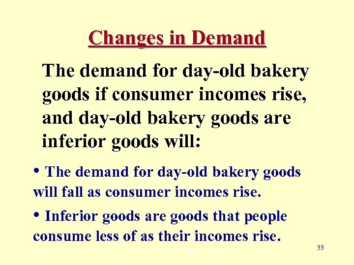 Changes in Demand The demand for day-old bakery goods if consumer incomes rise, and
