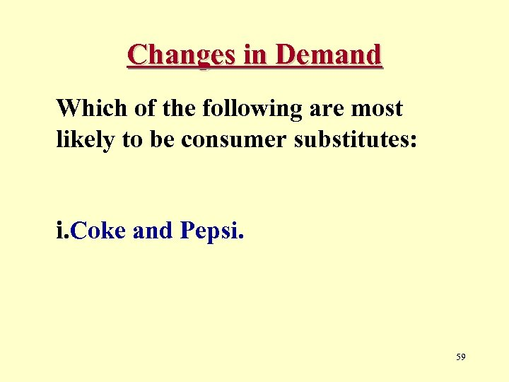 Changes in Demand Which of the following are most likely to be consumer substitutes: