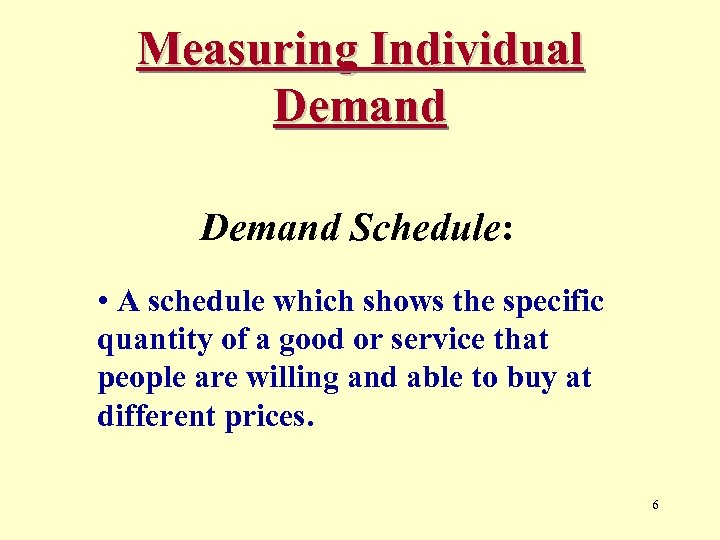 Measuring Individual Demand Schedule: • A schedule which shows the specific quantity of a