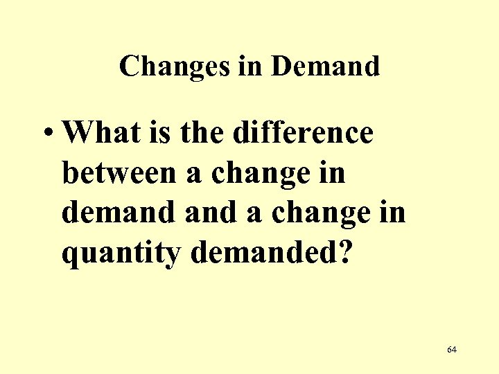 Changes in Demand • What is the difference between a change in demand a