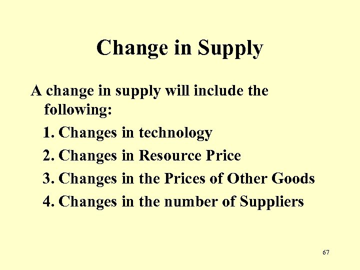 Change in Supply A change in supply will include the following: 1. Changes in
