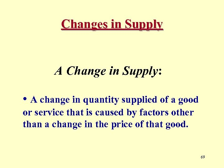 Changes in Supply A Change in Supply: • A change in quantity supplied of