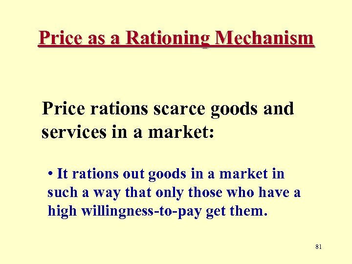 Price as a Rationing Mechanism Price rations scarce goods and services in a market: