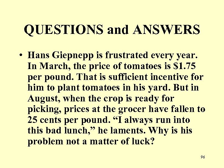 QUESTIONS and ANSWERS • Hans Giepnepp is frustrated every year. In March, the price