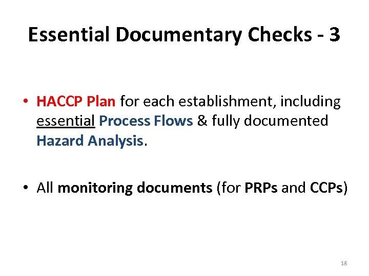 Essential Documentary Checks - 3 • HACCP Plan for each establishment, including essential Process