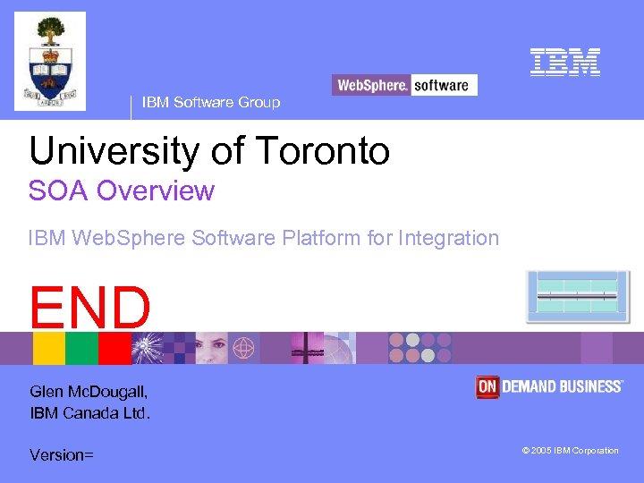 IBM Software Group University of Toronto SOA Overview IBM Web. Sphere Software Platform for