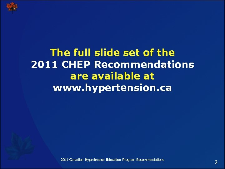 The full slide set of the 2011 CHEP Recommendations are available at www. hypertension.